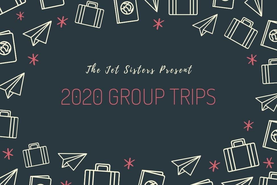 2020 Group Trips with the Jet Sisters